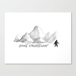 Gone Squatchin' Canvas Print