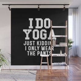 I DO YOGA JUST KIDDING I ONLY WEAR THE PANTS (Black & White) Wall Mural