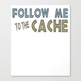 Geocacher Follow Me to the Cache Geocaching Canvas Print