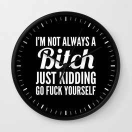 I'M NOT ALWAYS A BITCH (Black & White) Wall Clock