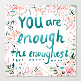 YOU ARE ENOUGH Pretty Floral Quote Canvas Print