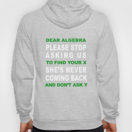 Dear Algebra Please Stop Asking Us To Find Your X T-shirt Hoody