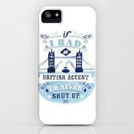 If I had a british accent I'd never shut up. iPhone Case