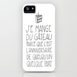 Funny French Quote, about eating a Cake. iPhone Case