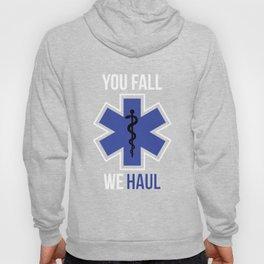 Funny You Fall We Haul EMS EMT Shirt Hoody