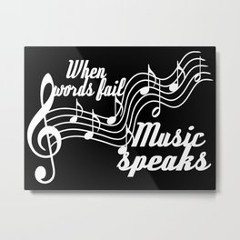 When words fail music speaks Metal Print