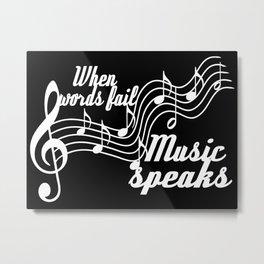 When words fail music speaks Metal Print