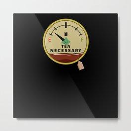 Tea Teadrinker Tea Lover Pun Fuel Gauge Tea time Metal Print