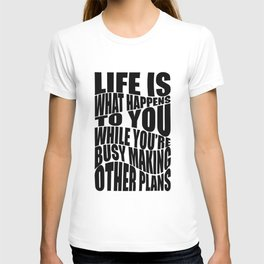 Life is What Happens To You While You're Busy Making Other Plans T-shirt