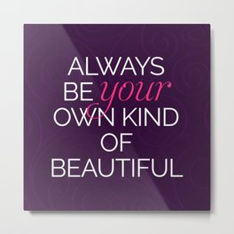 Your Own Kind Of Beautiful Quote Metal Print