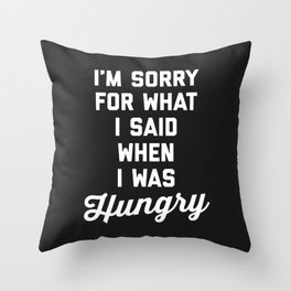 Sorry I Was Hungry Funny Quote Throw Pillow