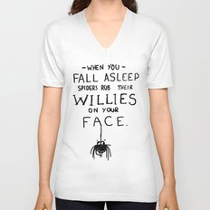 When You Fall Asleep Spiders Rub Their Willies on your Face. Unisex V-Neck