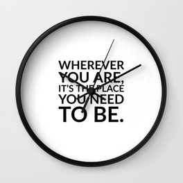 Wherever you are, it's the place you need to be. - Zen Quotes Wall Clock