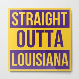 Straight Outta Louisiana Gifts Metal Print