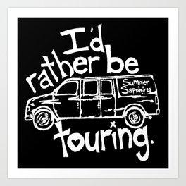 I'd rather be touring. Art Print