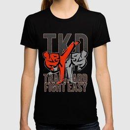 TKD, Taekwondo - train hard fight easy, Tae kwon do T-shirt