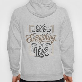 Do Everything In Love Hoody