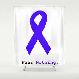 Fear Nothing: Blue Ribbon Awareness Shower Curtain