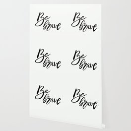 Be Brave, Inspirational Word Art Wallpaper