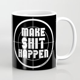 MAKE SHIT HAPPEN Coffee Mug