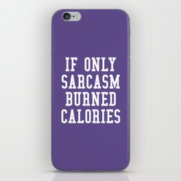 If Only Sarcasm Burned Calories (Ultra Violet) iPhone Skin