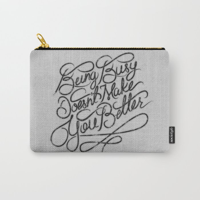 Being Busy Doesn't Make You Better... Carry-All Pouch