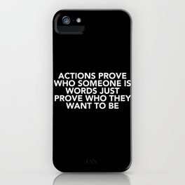Actions Prove Who Someone Is iPhone Case