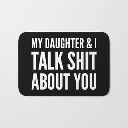 My Daughter & I Talk Shit About You (Black & White) Bath Mat