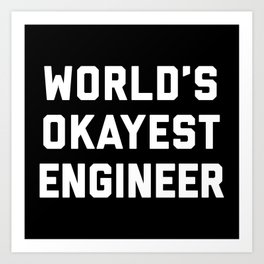 World's Okayest Engineer Funny Quote Art Print