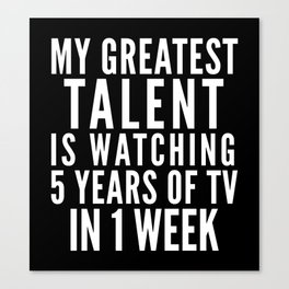 MY GREATEST TALENT IS WATCHING 5 YEARS OF TV IN 1 WEEK (Black & White) Canvas Print