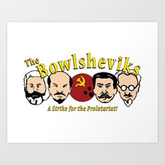 The Bowlsheviks (A Strike for the Proletariat!) Art Print