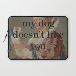 My Dog Doesn't Like You Laptop Sleeve