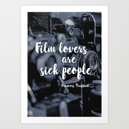Film lovers are sick people - François Truffaut Art Print