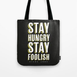 Stay Hungry, Stay Foolish - Steve Jobs Quote Tote Bag
