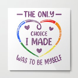 The Only Choice I Made Was To Be Myself LGBTQ Pride Month Metal Print