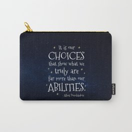 IT IS OUR CHOICES THAT SHOW WHAT WE TRULY ARE - HP2 DUMBLEDORE QUOTE Carry-All Pouch