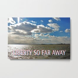 LIBERTY SO FAR AWAY Metal Print