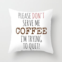 Quitting Coffee Throw Pillow