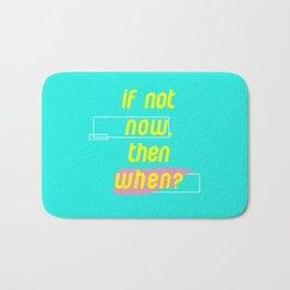 If Not Now Then When Bath Mat
