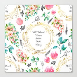 Well Behaved Women Seldom Make History - A floral pattern Canvas Print