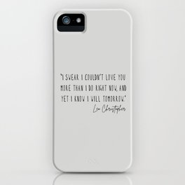 I swear I couldn't love you more than I do right now iPhone Case