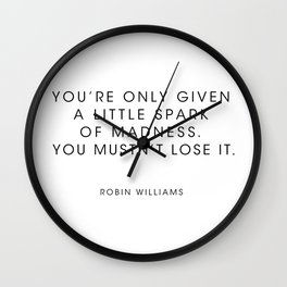 Robin Williams  - Youre only given a little spark of madness Wall Clock