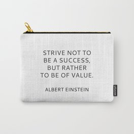 STRIVE NOT TO BE A SUCCESS, BUT RATHER TO BE OF VALUE Carry-All Pouch