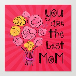 Your Are The Best Mom Canvas Print