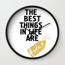 THE BEST THINGS IN LIFE ARE FREE - wisdom quote Wall Clock