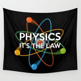 PHYSICS. IT'S THE LAW Wall Tapestry