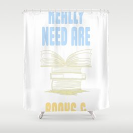 All you really need are BOOKS CATS Shower Curtain