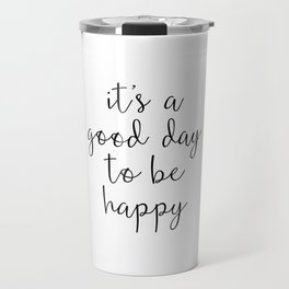 Good Day to Be Happy Quote Travel Mug