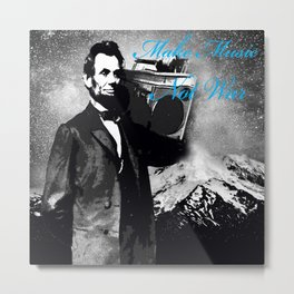 ABRAHAM LINCOLN MORE MUSIC LESS WAR Metal Print