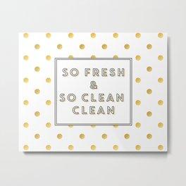 So Fresh and So Clean Clean Gold Foil Print Metal Print